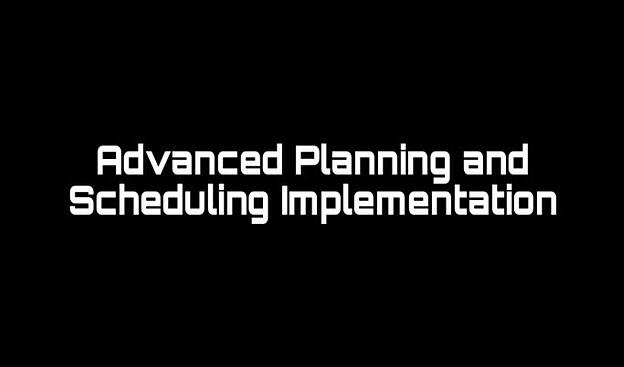 Advanced Planning and Scheduling Implementation