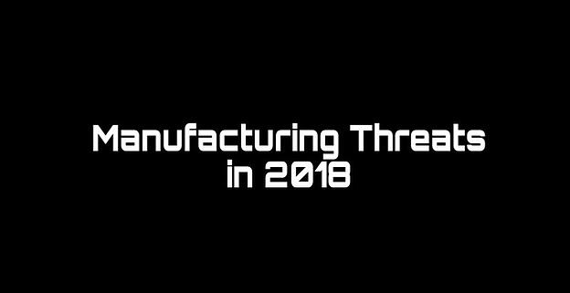 Manufacturing Threats in 2018