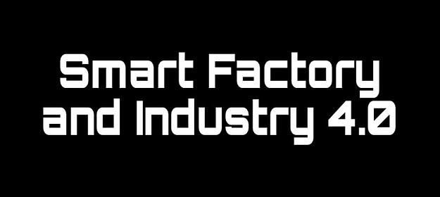 Smart Manufacturing Technology: Industry 4.0 and Smart Factory