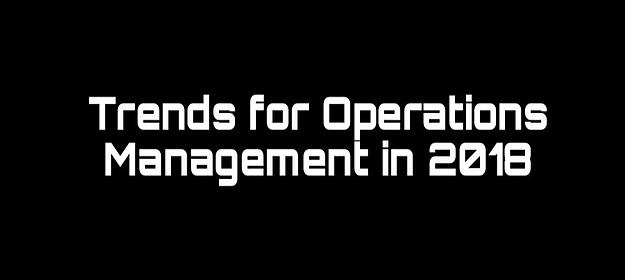 3 Trends for Operations Management in 2018